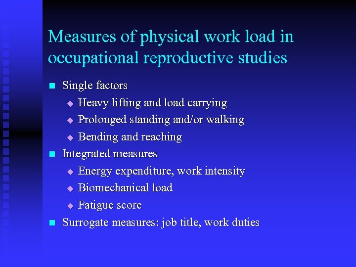 Measures of physical work load in occupational reproductive studies n n n Single factors