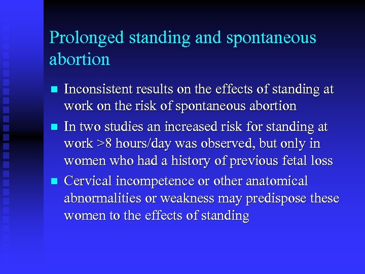 Prolonged standing and spontaneous abortion n Inconsistent results on the effects of standing at