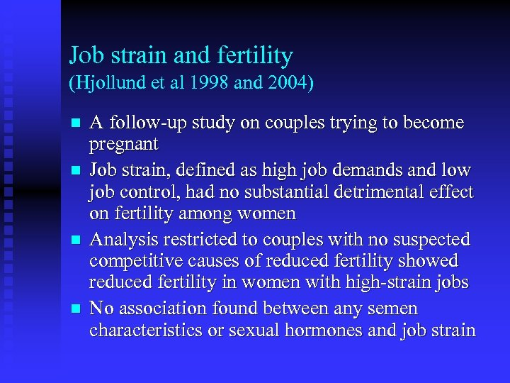 Job strain and fertility (Hjollund et al 1998 and 2004) n n A follow-up