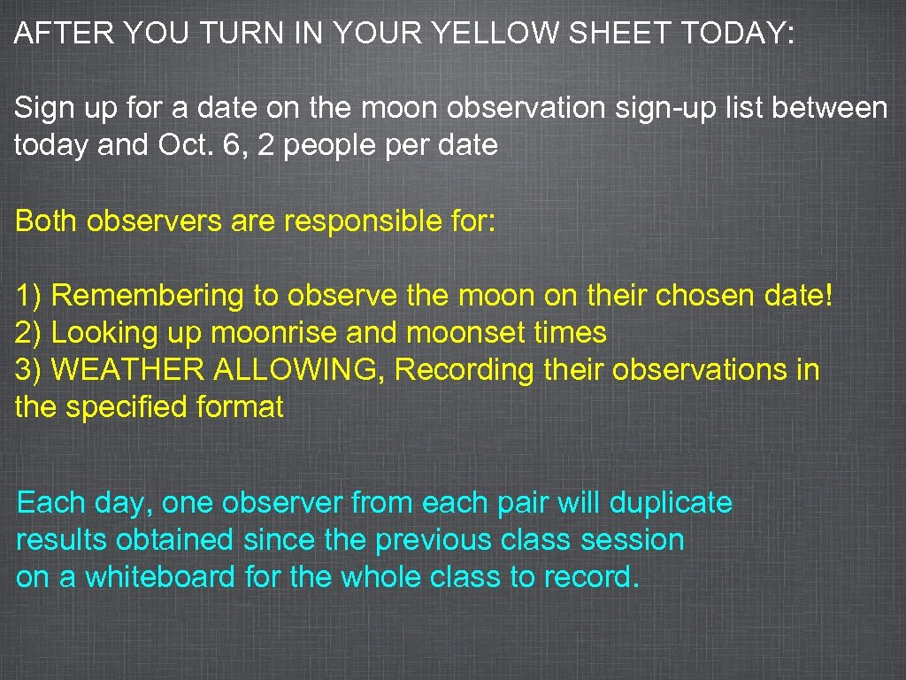 AFTER YOU TURN IN YOUR YELLOW SHEET TODAY: Sign up for a date on