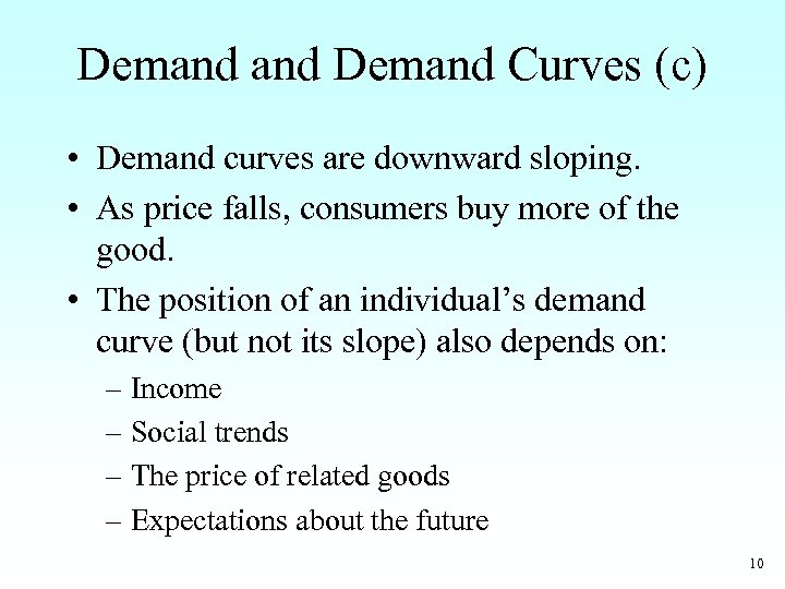 Demand Curves (c) • Demand curves are downward sloping. • As price falls, consumers
