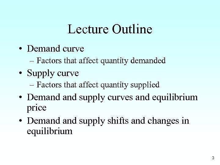 Lecture Outline • Demand curve – Factors that affect quantity demanded • Supply curve