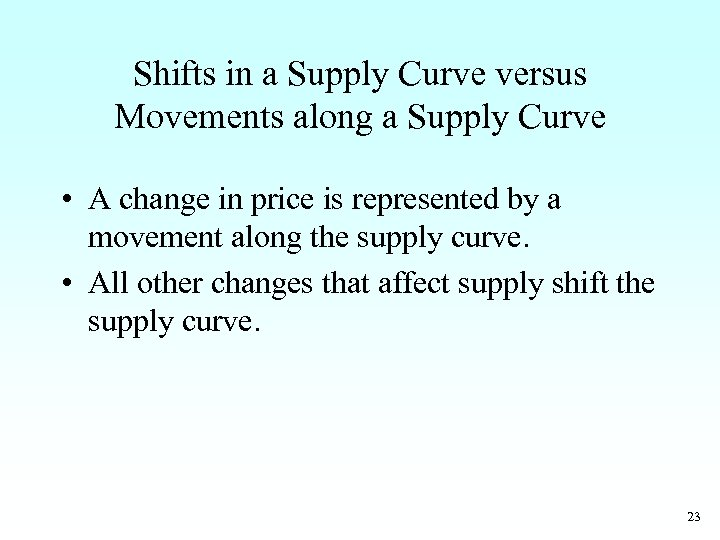 Shifts in a Supply Curve versus Movements along a Supply Curve • A change