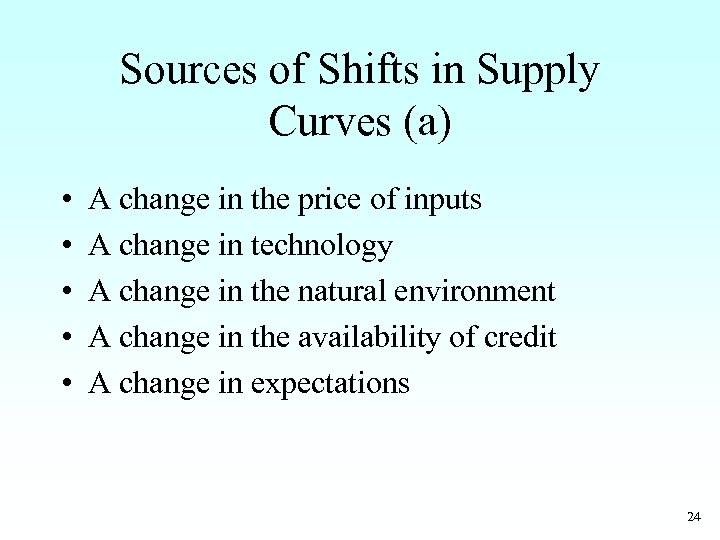 Sources of Shifts in Supply Curves (a) • • • A change in the