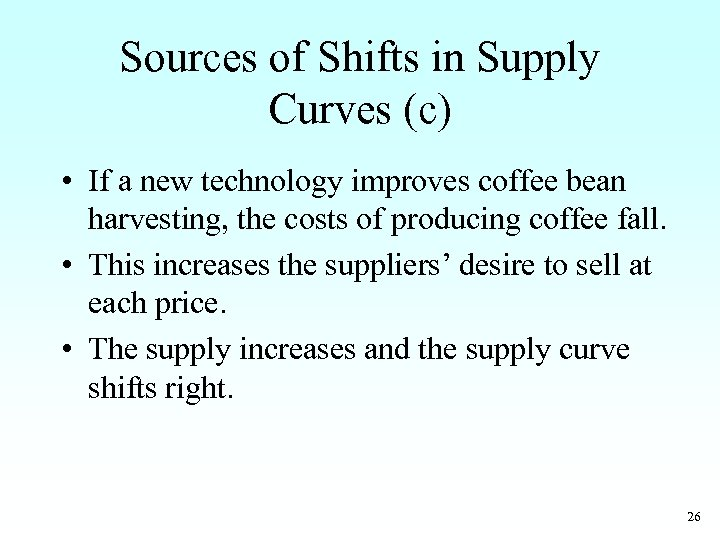 Sources of Shifts in Supply Curves (c) • If a new technology improves coffee