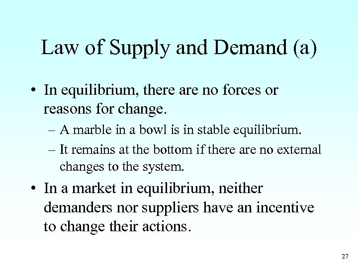 Law of Supply and Demand (a) • In equilibrium, there are no forces or