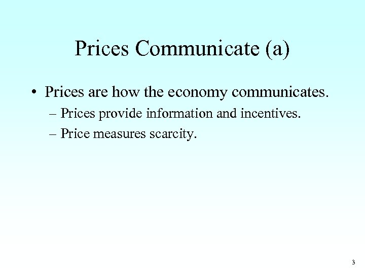 Prices Communicate (a) • Prices are how the economy communicates. – Prices provide information