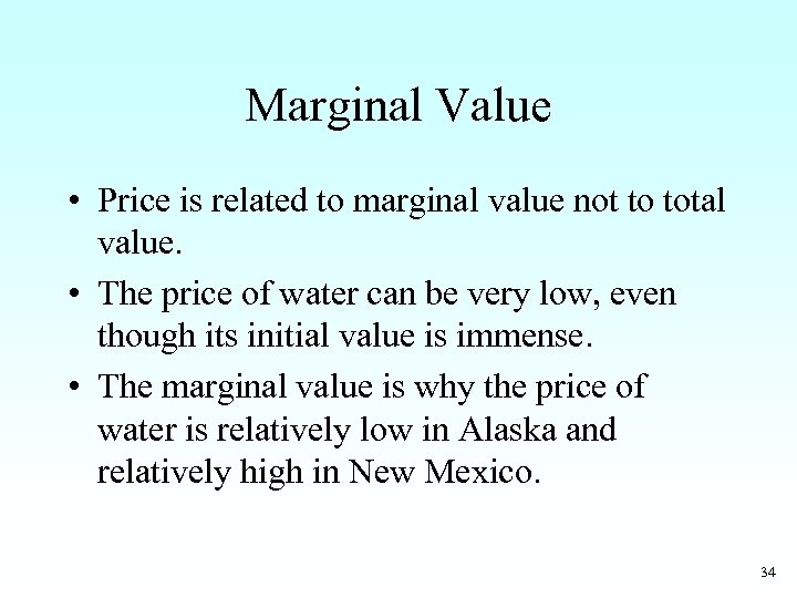 Marginal Value • Price is related to marginal value not to total value. •