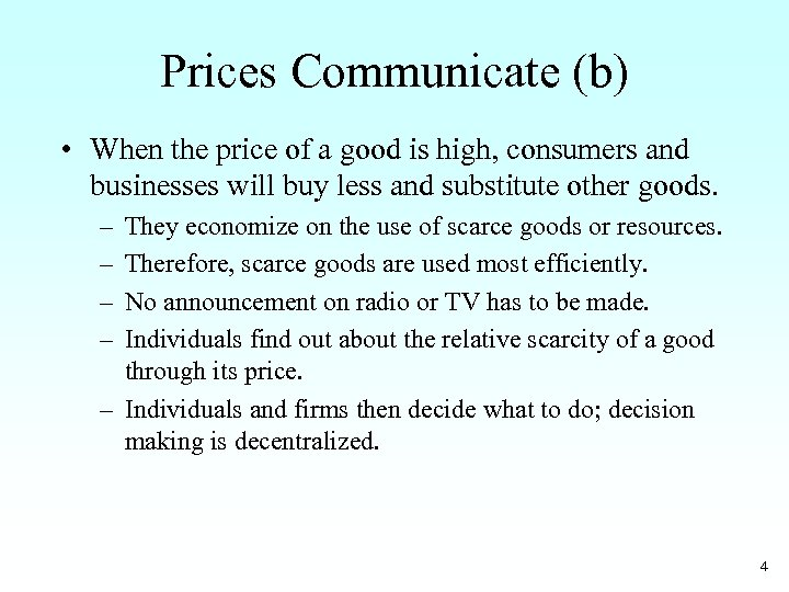 Prices Communicate (b) • When the price of a good is high, consumers and