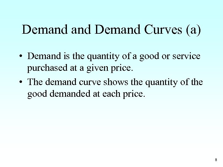Demand Curves (a) • Demand is the quantity of a good or service purchased