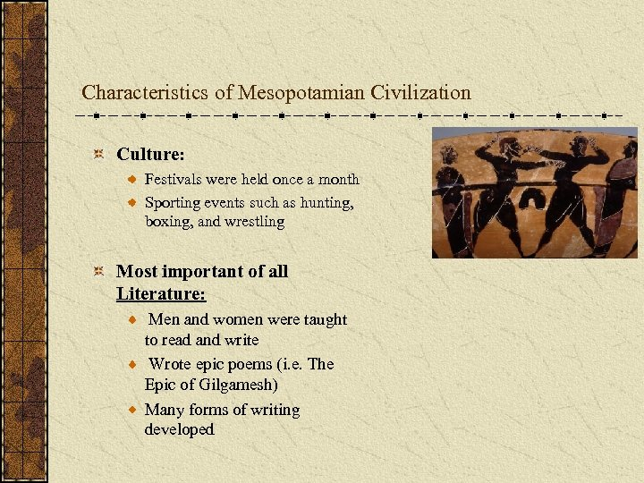 Characteristics of Mesopotamian Civilization Culture: Festivals were held once a month Sporting events such