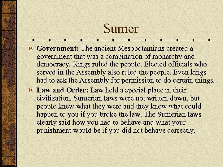 Sumer Government: The ancient Mesopotamians created a government that was a combination of monarchy