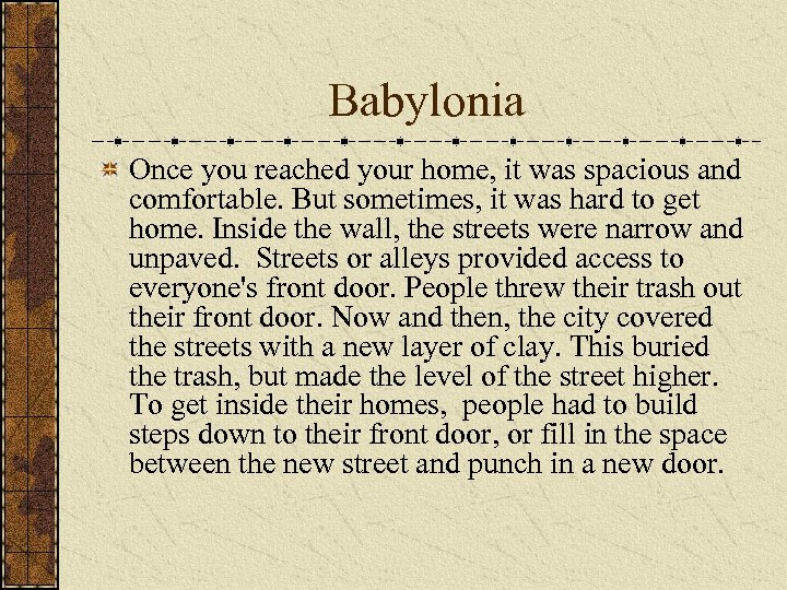 Babylonia Once you reached your home, it was spacious and comfortable. But sometimes, it