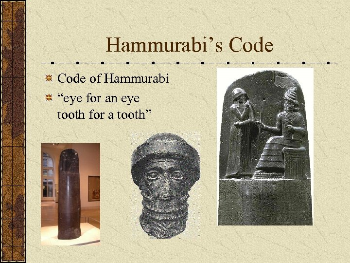 "Hammurabi's Code of Hammurabi ""eye for an eye tooth for a tooth"""