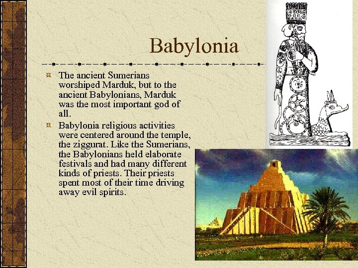 Babylonia The ancient Sumerians worshiped Marduk, but to the ancient Babylonians, Marduk was the