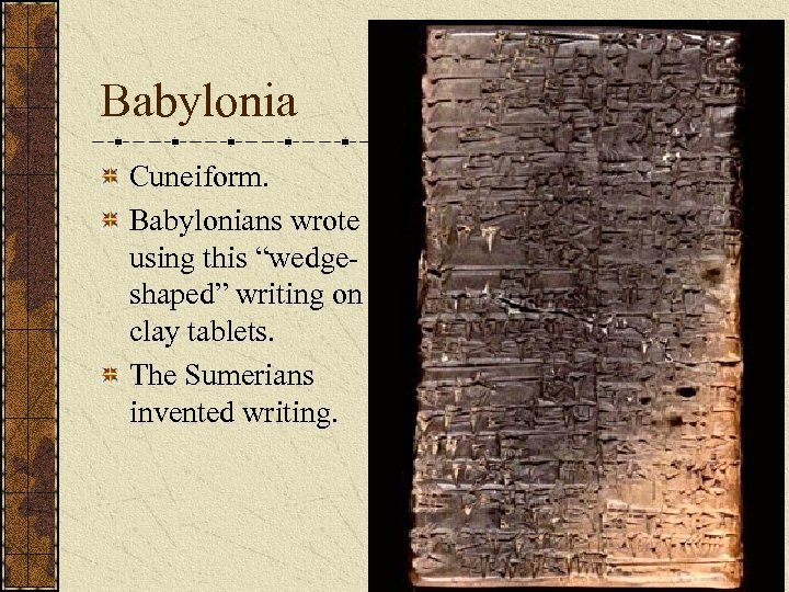"""Babylonia Cuneiform. Babylonians wrote using this """"wedgeshaped"""" writing on clay tablets. The Sumerians invented"""