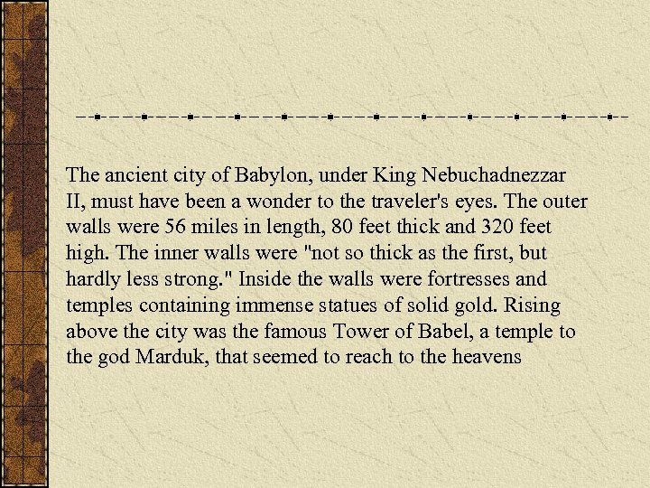 The ancient city of Babylon, under King Nebuchadnezzar II, must have been a wonder