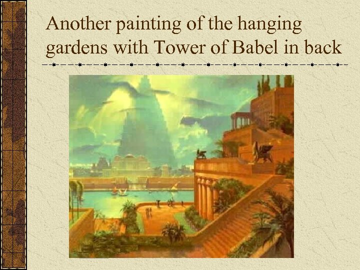 Another painting of the hanging gardens with Tower of Babel in back