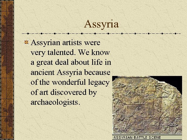 Assyrian artists were very talented. We know a great deal about life in ancient