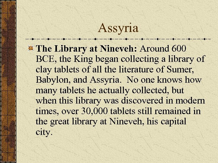Assyria The Library at Nineveh: Around 600 BCE, the King began collecting a library