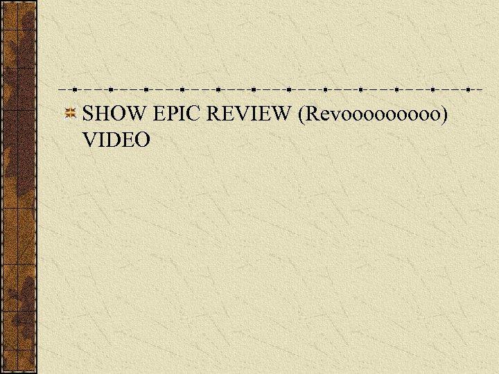 SHOW EPIC REVIEW (Revooooo) VIDEO