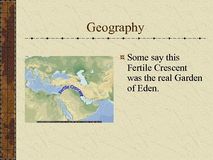 Geography Some say this Fertile Crescent was the real Garden of Eden.