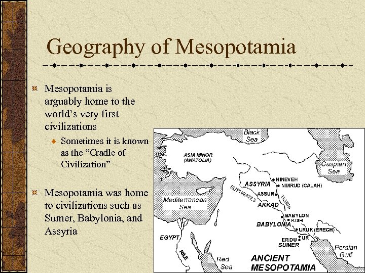 Geography of Mesopotamia is arguably home to the world's very first civilizations Sometimes it