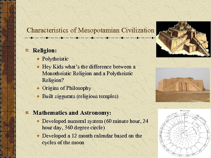 Characteristics of Mesopotamian Civilization Religion: Polytheistic Hey Kids what's the difference between a Monotheistic