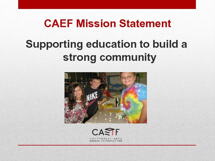 CAEF Mission Statement Supporting education to build a strong community
