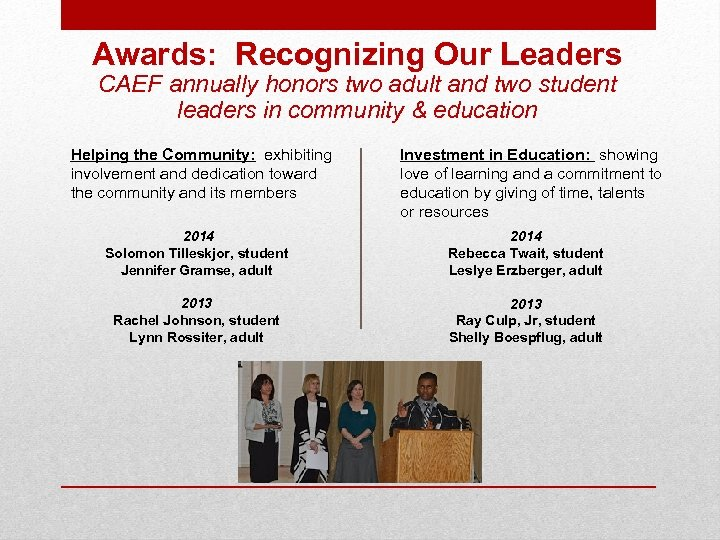 Awards: Recognizing Our Leaders CAEF annually honors two adult and two student leaders in