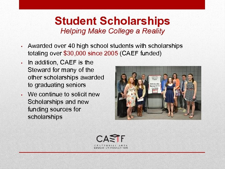 Student Scholarships Helping Make College a Reality • • • Awarded over 40 high