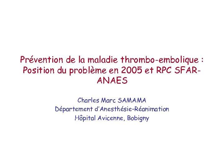 Prévention de la maladie thrombo-embolique : Position du problème en 2005 et RPC SFARANAES