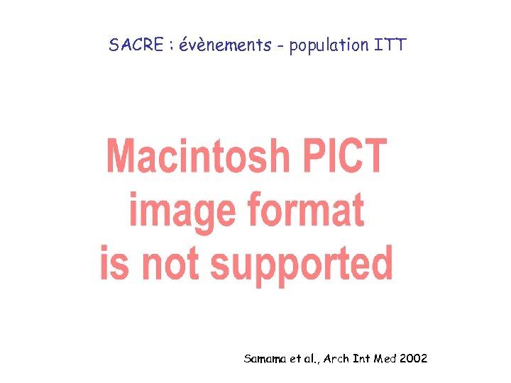 SACRE : évènements - population ITT Samama et al. , Arch Int Med 2002