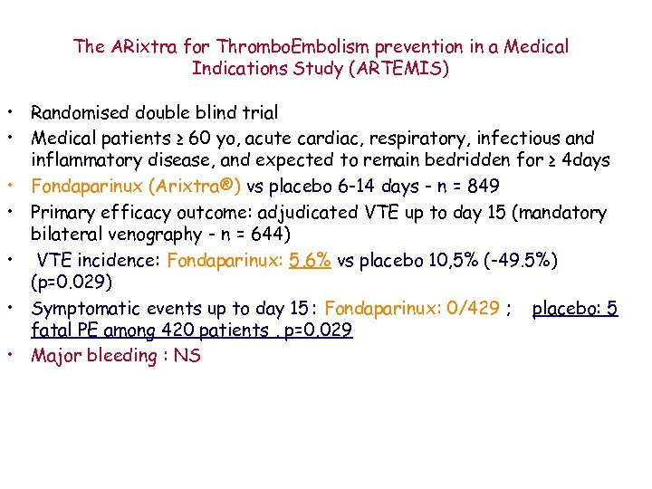 The ARixtra for Thrombo. Embolism prevention in a Medical Indications Study (ARTEMIS) • Randomised