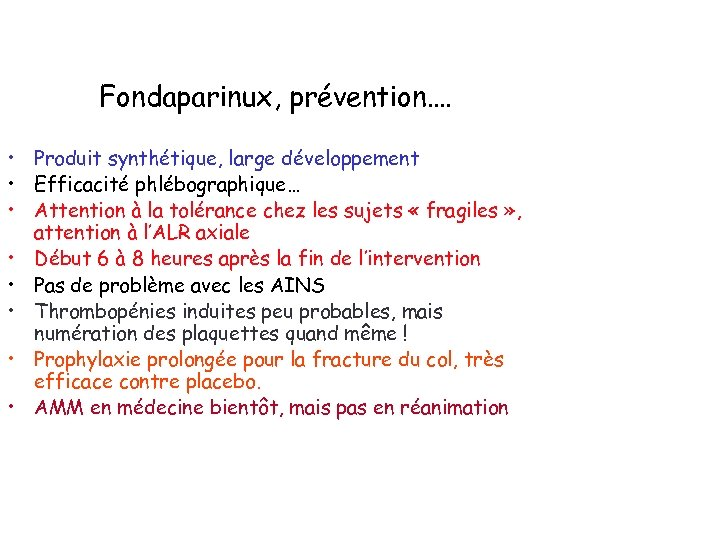 Fondaparinux, prévention…. • Produit synthétique, large développement • Efficacité phlébographique… • Attention à la