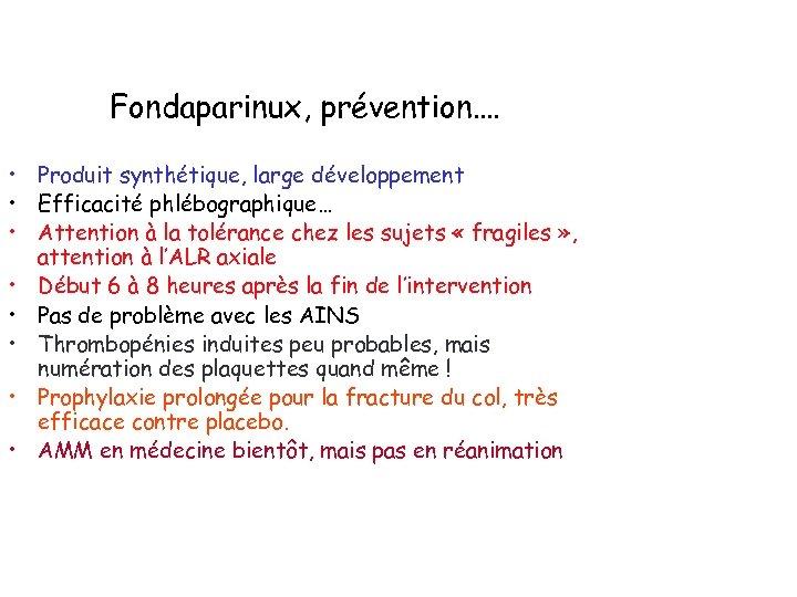 Fondaparinux, prévention…. • Produit synthétique, large développement • Efficacité phlébographique… • Attention à la
