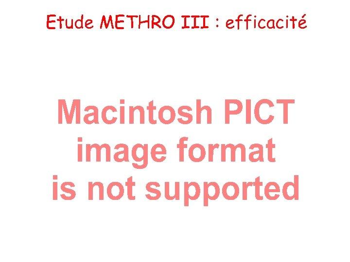 Etude METHRO III : efficacité