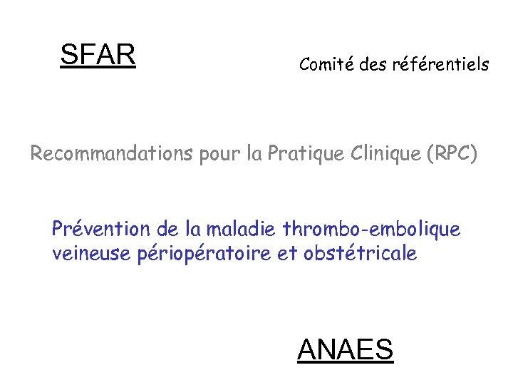 SFAR Comité des référentiels Recommandations pour la Pratique Clinique (RPC) Prévention de la maladie