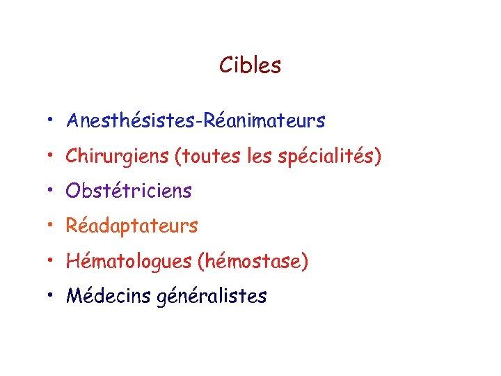 Cibles • Anesthésistes-Réanimateurs • Chirurgiens (toutes les spécialités) • Obstétriciens • Réadaptateurs • Hématologues