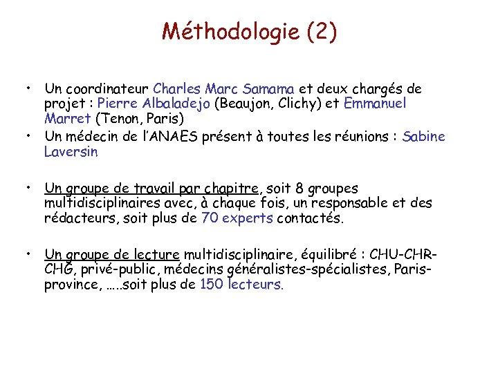 Méthodologie (2) • Un coordinateur Charles Marc Samama et deux chargés de projet :