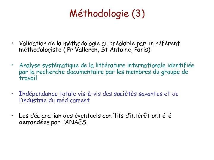 Méthodologie (3) • Validation de la méthodologie au préalable par un référent méthodologiste (