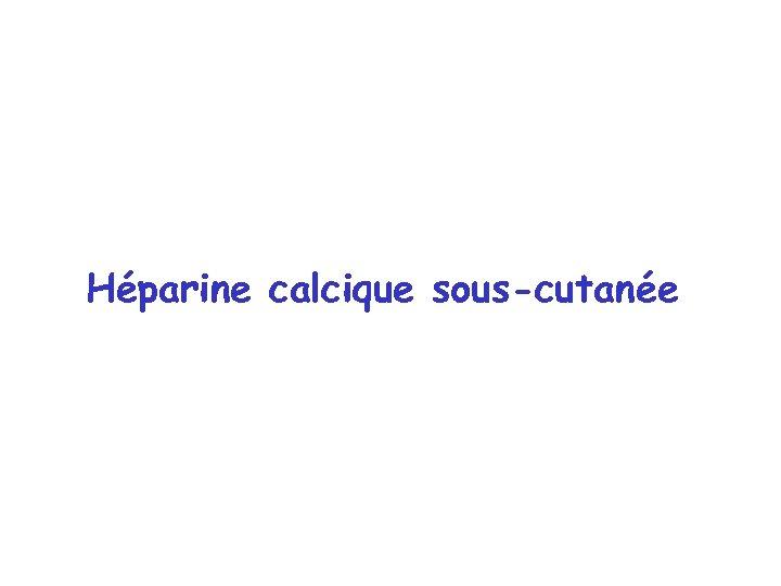 Héparine calcique sous-cutanée