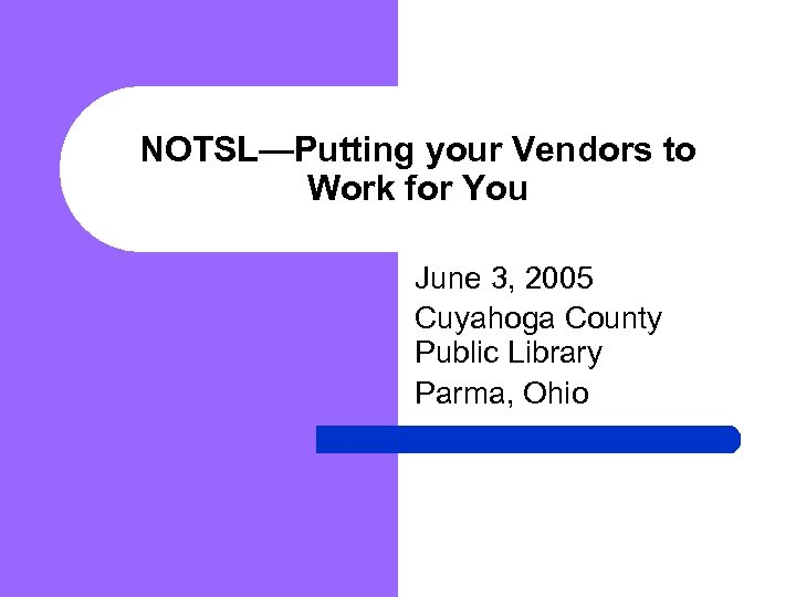 NOTSL—Putting your Vendors to Work for You June 3, 2005 Cuyahoga County Public Library