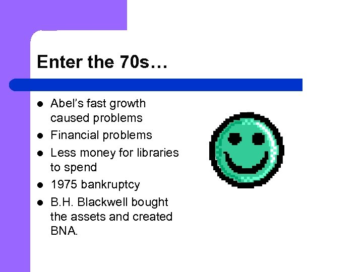 Enter the 70 s… l l l Abel's fast growth caused problems Financial problems