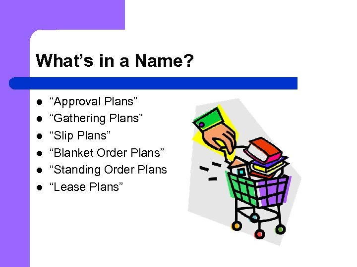 "What's in a Name? l l l ""Approval Plans"" ""Gathering Plans"" ""Slip Plans"" ""Blanket"
