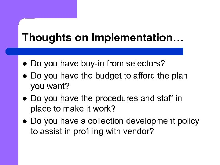 Thoughts on Implementation… l l Do you have buy-in from selectors? Do you have