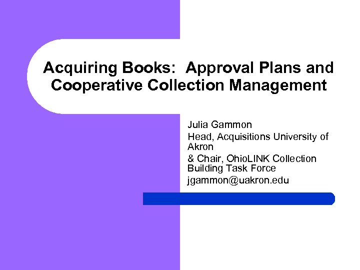 Acquiring Books: Approval Plans and Cooperative Collection Management Julia Gammon Head, Acquisitions University of