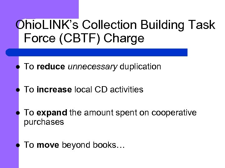 Ohio. LINK's Collection Building Task Force (CBTF) Charge l To reduce unnecessary duplication l