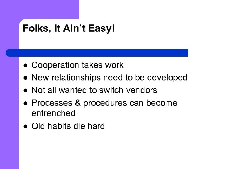 Folks, It Ain't Easy! l l l Cooperation takes work New relationships need to