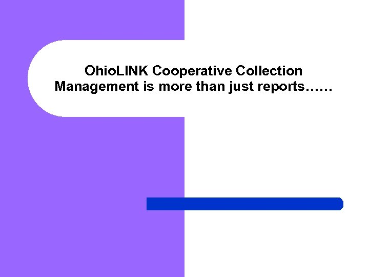 Ohio. LINK Cooperative Collection Management is more than just reports……